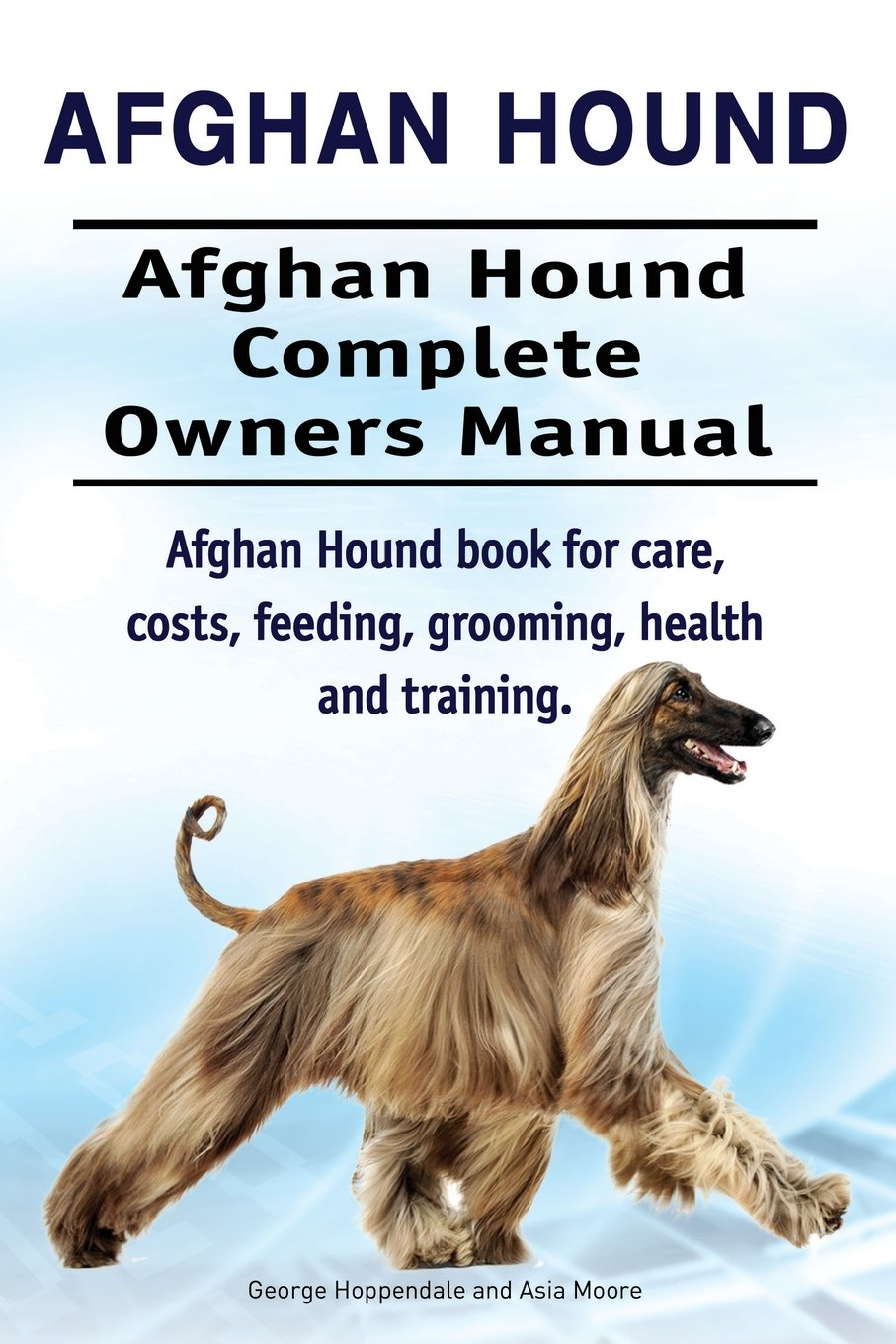 Afghan Hound. Afghan Hound Complete Owners Manual. Afghan Hound book for care, costs, feeding, grooming, health and…