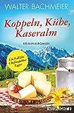 Koppeln, Kühe, Kaseralm: Ein Alpenkrimi (Ein-Kommissar-Egger-Krimi, Band 3)