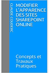 Modifier l'apparence des sites SharePoint Online: Concepts et Travaux Pratiques (SharePoint 2016 t. 2) Format Kindle