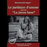 """Le jardinier d'amour, suivi de """"La jeune lune"""" – Trad. de Hélène Mirabaud-Thorens [nouv. éd. entièrement revue et…"""