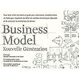 Business Model Nouvelle Génération : Un guide pour visionnaires, révolutionnaires et challengers