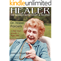 Healer: The Pioneer Nutritionist and Prophet Dr. Hazel Parcells in Her Own Words at Age 106 (English Edition)