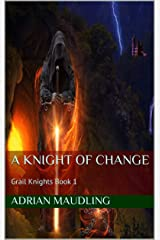 A Knight of Change: Grail Knights Book 1 Kindle Edition