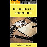 Un cliente scomodo (Le indagini dell'Agenzia Calzolari Vol. 3)