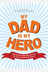 My Dad Is My Hero: Tributes to the Men Who Gave Us Life, Love, and Driving Lessons (English Edition) Kindle Ausgabe