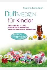 Duftmedizin für Kinder: Ätherische Öle und ihre therapeutische Anwendung bei Babys, Kindern und Jugendlichen. Mit Sonderteil: Schwangerschaft und Geburt Kindle Ausgabe