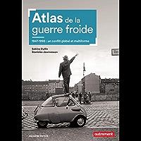 Atlas de la guerre froide. 1947-1990 : un conflit global et multiforme (Atlas Monde)
