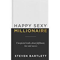Happy Sexy Millionaire: Unexpected Truths about Fulfilment, Love and Success (English Edition)