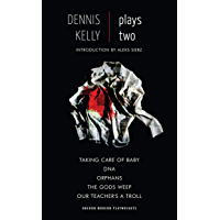 Dennis Kelly: Plays Two: Our Teacher's a Troll; Orphans; Taking Care of Baby; DNA; The Gods Weep (Oberon Modern…