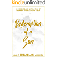 Redemption of a Son: An Unheard And Untold Tale of Breaking And Making of a Son
