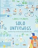 Solo unterwegs: Die besten Tipps und Ideen für die perfekte Reise allein (Lonely Planet Reisebildbände)