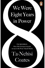 We Were Eight Years in Power: 'One of the foremost essayists on race in the West' Nikesh Shukla, author of The Good Immigrant Paperback