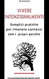 Vivere intenzionalmente: Semplici pratiche per rimanere connessi con i propri perché (Italian Edition)