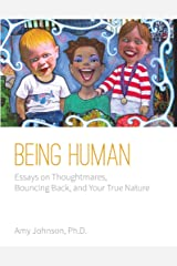 Being Human: Essays on Thoughtmares, Bouncing Back, and Your True Nature Kindle Edition