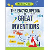 The Encyclopedia of Great Inventions: Amazing Inventions in Facts & Figures: 3 (Infographics for Kids)