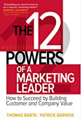 The 12 Powers of a Marketing Leader: How to Succeed by Building Customer and Company Value Hardcover