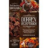 Dörren Rezeptbuch: Dörrautomat und Backofen Rezepte mit Temp. und Zeitangaben für Fruchtleder, Gemüsechips, Dörrfleisch, Gemü