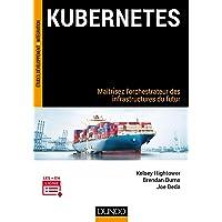 Kubernetes - Maîtrisez l'orchestrateur des infrastructures du futur: Maîtrisez l'orchestrateur des infrastructures du…