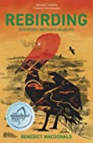 Rebirding: Winner of the Wainwright Prize for Writing on Global Conservation: Restoring Britain's Wildlife