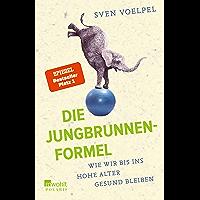 Die Jungbrunnen-Formel: Wie wir bis ins hohe Alter gesund bleiben (German Edition)