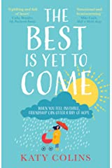 The Best is Yet to Come: The new delightfully uplifting and life-affirming novel about love, friendship and second chances in 2021 Kindle Edition