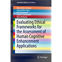 Evaluating Ethical Frameworks for the Assessment of Human Cognitive Enhancement Applications (SpringerBriefs in Ethics…