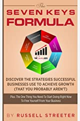 The Seven Keys Formula: Discover The Strategies Successful Businesses Use To Achieve Growth (That You Probably Aren't) Paperback