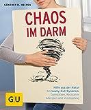 Chaos im Darm: Hilfe aus der Natur bei Leaky-Gut-Syndrom, Darmpilzen, Reizdarm, Allergien und Verstopfung (GU Ratgeber Gesundheit)