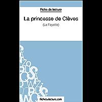 La princesse de Clèves de Madame de La Fayette (Fiche de lecture): Analyse complète de l'oeuvre (FICHES DE LECTURE)