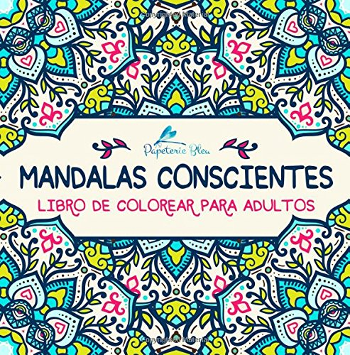 Mandalas Conscientes: Libro De Colorear Para Adultos (Serie Relajación)