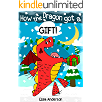 How the Dragon got a Gift : A Colorful Bedtime Christmas Story Book for Children of 3-5 years and above with a very…
