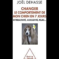 Changer le comportement de mon chien en 7 jours: Hyperactivité, agressivité, peurs... (OJ.ANIMAUX)