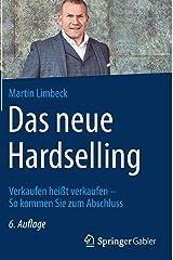 Das neue Hardselling: Verkaufen heißt verkaufen - So kommen Sie zum Abschluss Gebundene Ausgabe