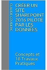 Créer un site SharePoint 2016 Piloté par les données: Concepts et 18 Travaux Pratiques Format Kindle