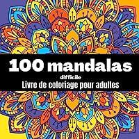100 mandalas difficile - livre de coloriage pour adultes: Magnifiques mandalas complexes /anti stress, anti angoisse…