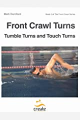 Front Crawl Turns: Tumble Turns & Touch Turns (The Front Crawl Series Book 2) Kindle Edition