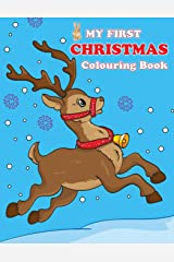 My First Christmas Colouring Book: Contains pictures of Santa Claus, Snowman, Rudolph the Red-Nosed Reindeer and more! (Colouring Books for Toddlers) Paperback