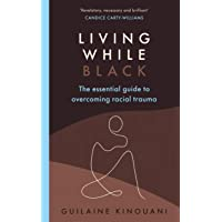 Living While Black: The Essential Guide to Overcoming Racial Trauma