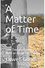 A Matter of Time: How Time Preferences Make or Break Civilization Paperback