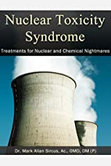 Nuclear Toxicity Syndrome: Treatments for Nuclear and Chemical Nightmares (English Edition) Kindle Ausgabe