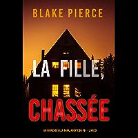 La fille, chassée (Un Thriller à Suspense d'Ella Dark, FBI – Livre 3)