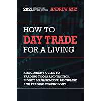 How to Day Trade for a Living: A Beginner's Guide to Trading Tools and Tactics, Money Management, Discipline and Trading…