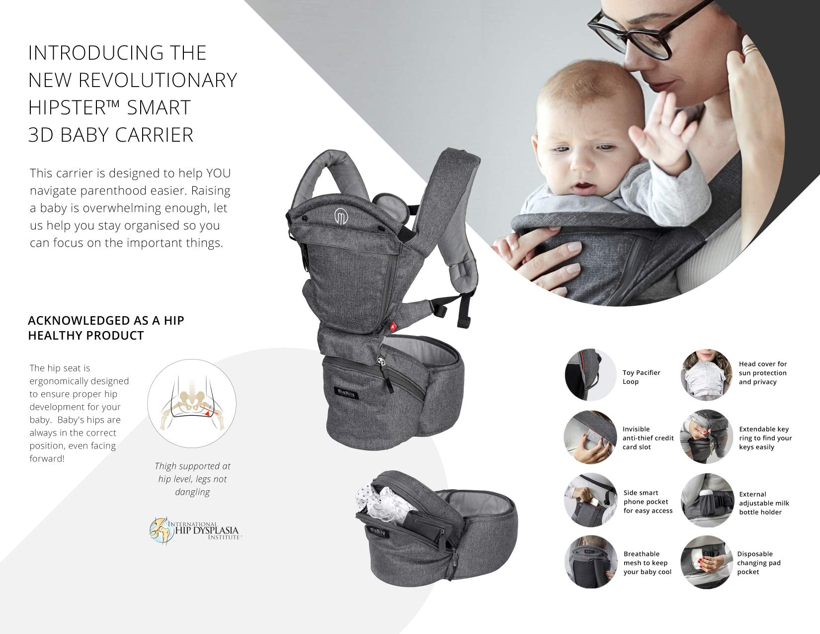 MiaMily HipsterTM Smart - The New Revolutionary 3D Baby Carrier MiaMily HIPSTER™ SMART is a 3D baby carrier. A 3D baby carrier is a carrier that has a built-in 3D hip seat incorporated to the structure and this makes ALL THE DIFFERENCE. Ergonomic for the baby Ergonomic for the parent 6