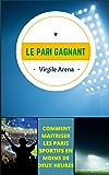LE PARI GAGNANT: MAÎTRISER LES PARIS SPORTIFS EN MOINS DE DEUX HEURES