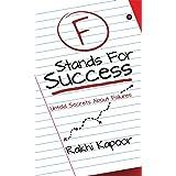 F Stands For Success : Untold Secrets About Failures