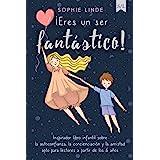 ¡Eres un ser fantástico!: Inspirador libro infantil sobre la autoconfianza, la concienciación y la amistad - apto para lector