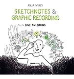 Sketchnotes & Graphic Recording: Eine Anleitung