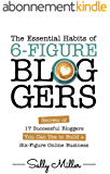 The Essential Habits Of 6-Figure Bloggers: Secrets of 17 Successful Bloggers You Can Use to Build a Six-Figure Online Business (English Edition)