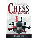 Chess For Beginners: The Ultimate Step-By-Step Guide On How To Play Chess. Know The Rules And Use Simple Strategies To…