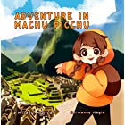 Adventure in Machu Picchu: An exciting picture book story for children ages 3-8